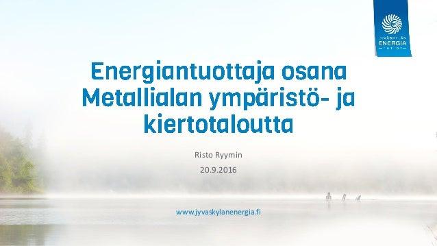 www.jyvaskylanenergia.fi Risto Ryymin 20.9.2016