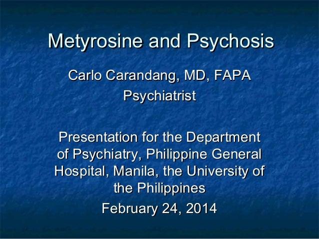 Metyrosine and PsychosisMetyrosine and Psychosis Carlo Carandang, MD, FAPACarlo Carandang, MD, FAPA PsychiatristPsychiatri...