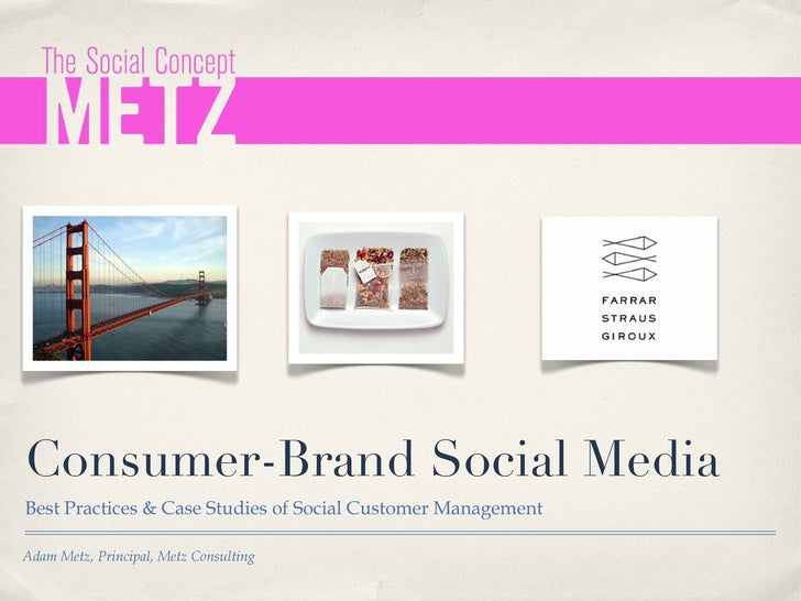 Consumer-Brand Social Media  <ul><li>Best Practices & Case Studies of Social Customer Management </li></ul>Adam Metz, Prin...