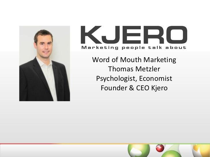 Word of Mouth Marketing     Thomas Metzler Psychologist, Economist  Founder & CEO Kjero