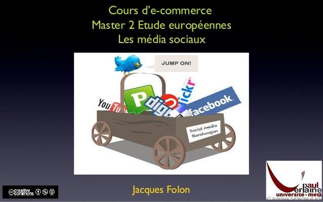 Cours d'e-commerce Master 2 Etude européennes Les média sociaux Jacques Folon