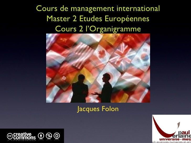 Cours de management international Master 2 Etudes Européennes Cours 2 l'Organigramme Jacques Folon