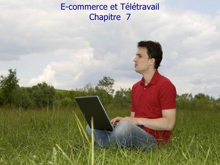 E-commerce et Télétravail Chapitre  7