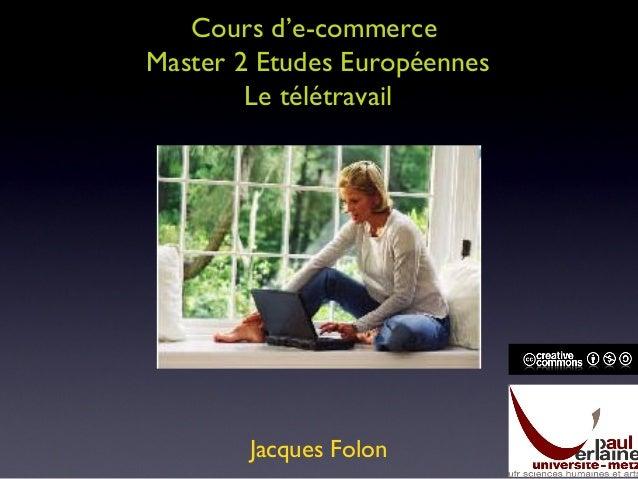Cours d'e-commerce Master 2 Etudes Européennes Le télétravail Jacques Folon
