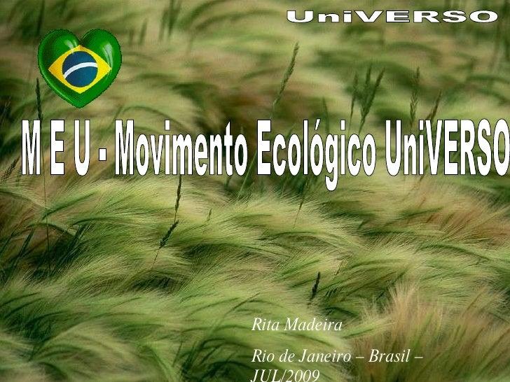 UniVERSO M E U - Movimento Ecológico UniVERSO Rita Madeira Rio de Janeiro – Brasil – JUL/2009