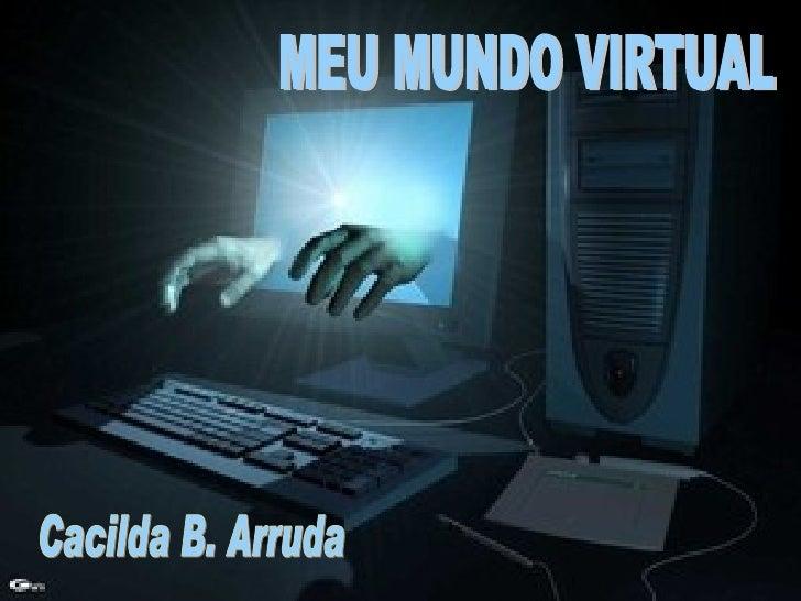 Cacilda B. Arruda MEU MUNDO VIRTUAL