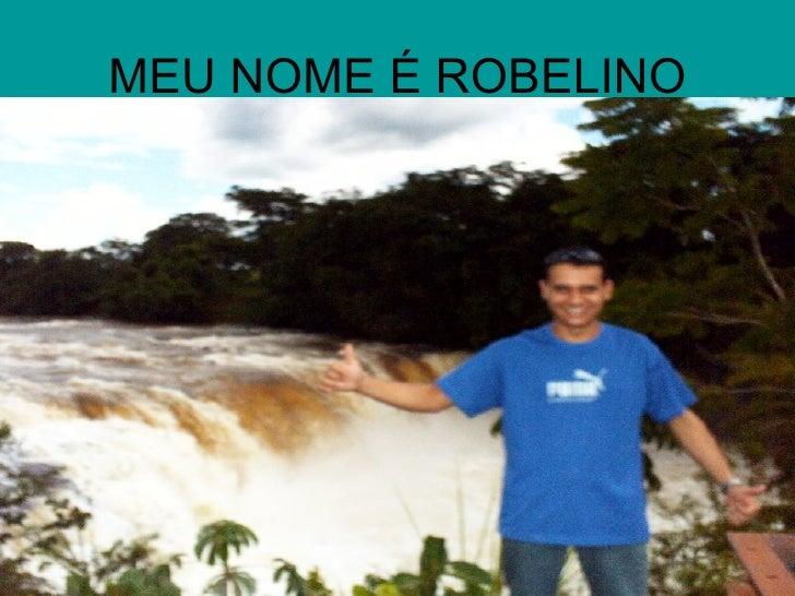 MEU NOME É ROBELINO