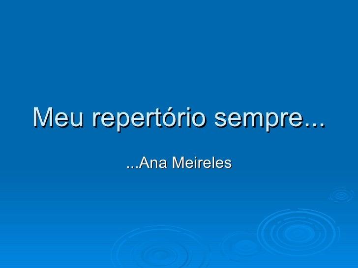 Meu repertório sempre... ...Ana Meireles