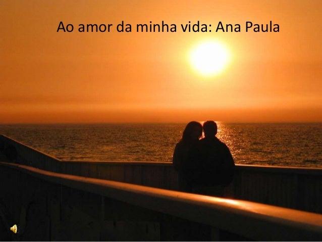 Ao amor da minha vida: Ana Paula