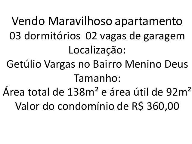 Vendo Maravilhoso apartamento 03 dormitórios 02 vagas de garagem Localização: Getúlio Vargas no Bairro Menino Deus Tamanho...