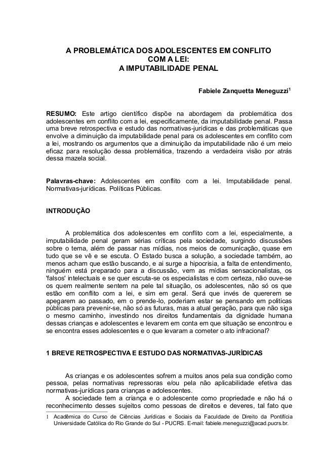 A PROBLEMÁTICA DOS ADOLESCENTES EM CONFLITOCOM A LEI:A IMPUTABILIDADE PENALFabiele Zanquetta Meneguzzi1RESUMO: Este artigo...