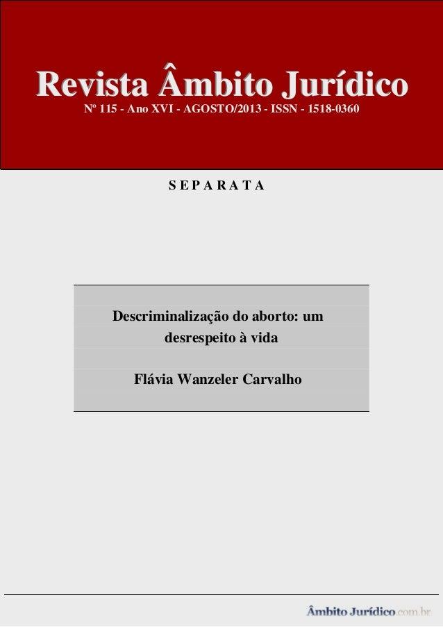 Revista Âmbito Jurídico Nº 115 - Ano XVI - AGOSTO/2013 - ISSN - 1518-0360  SEPARATA  -  Descriminalização do aborto: um de...