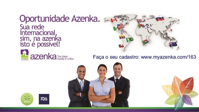 Faça o seu cadastro: www.myazenka.com/163