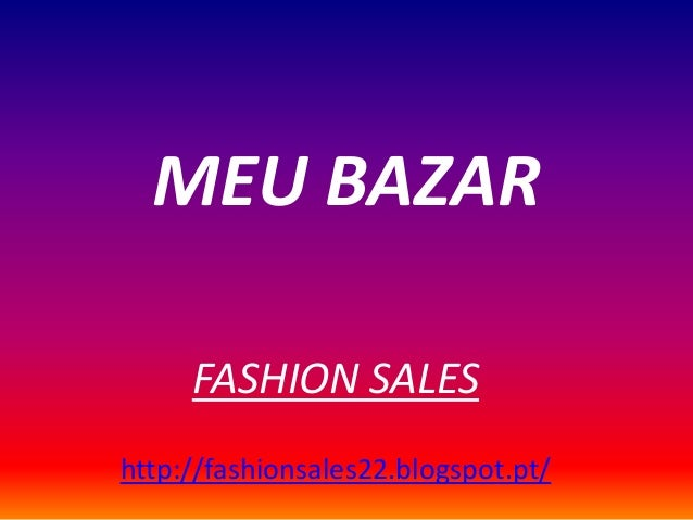 MEU BAZAR FASHION SALES http://fashionsales22.blogspot.pt/