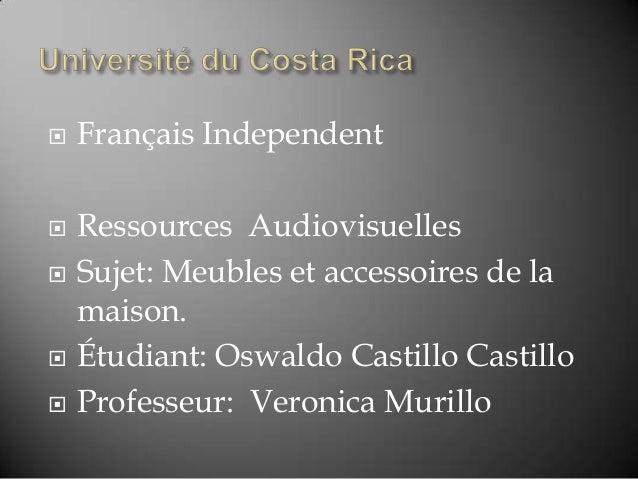  Français Independent  Ressources Audiovisuelles  Sujet: Meubles et accessoires de la maison.  Étudiant: Oswaldo Casti...