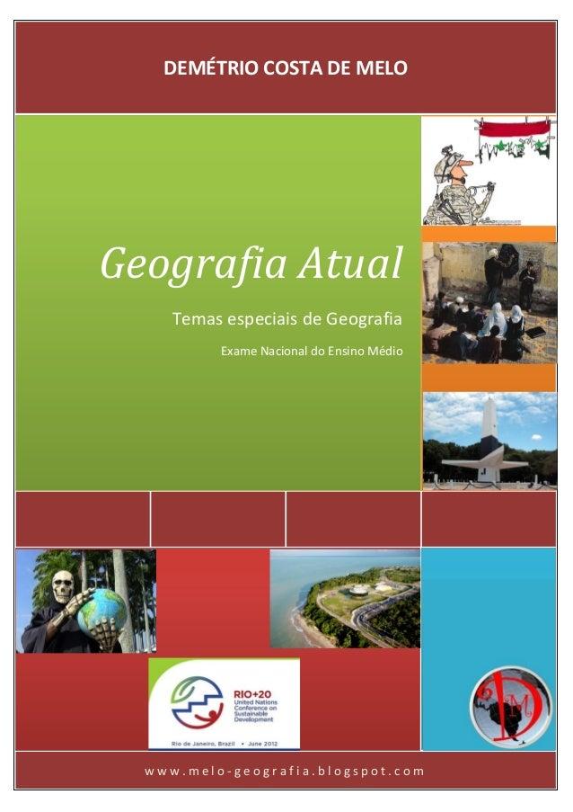 DEMÉTRIO COSTA DE MELOw w w . m e l o - g e o g r a f i a . b l o g s p o t . c o mGeografia AtualTemas especiais de Geogr...
