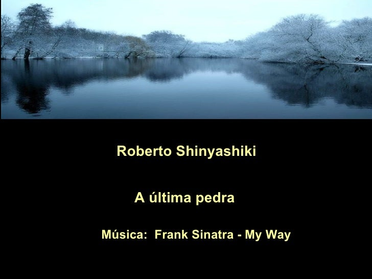 Roberto Shinyashiki     A última pedraMúsica: Frank Sinatra - My Way