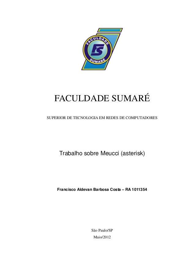 FACULDADE SUMARÉSUPERIOR DE TECNOLOGIA EM REDES DE COMPUTADORES     Trabalho sobre Meucci (asterisk)    Francisco Aldevan ...