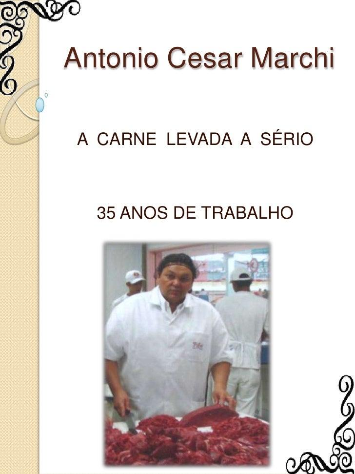 Antonio Cesar Marchi<br />A  CARNE  LEVADA  A  SÉRIO<br />35 ANOS DE TRABALHO<br />