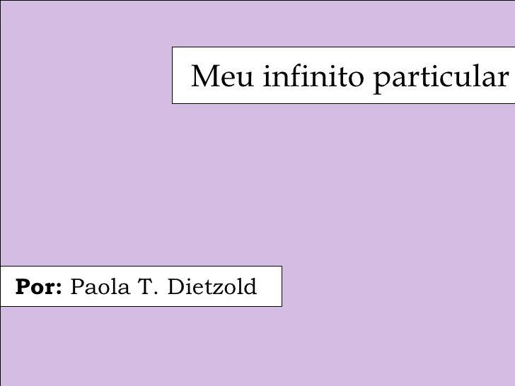Por:  Paola T. Dietzold Meu infinito particular