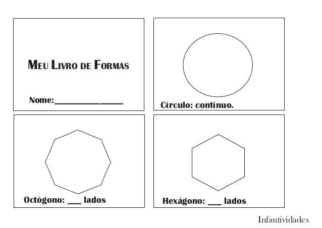 MEU LIVRO DE FORMAS Nome:_______________ Círculo: contínuo. Octógono: ___ lados Hexágono: ___ lados Infantividades