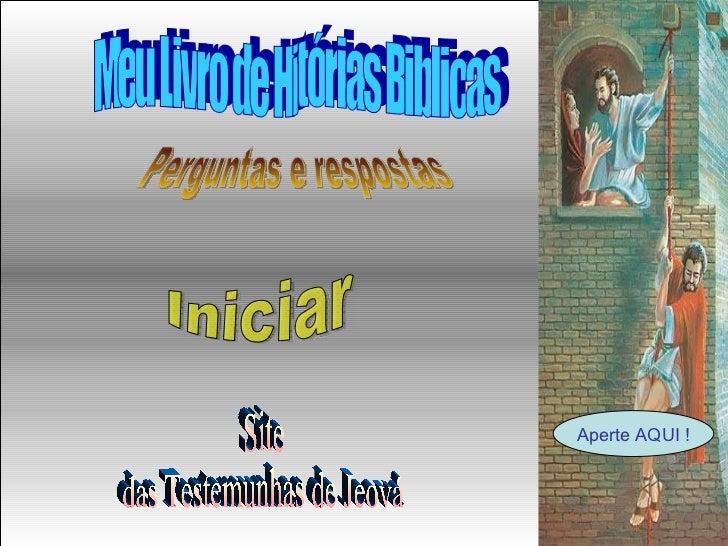 Meu Livro de Hitórias Biblicas Perguntas e respostas Site das Testemunhas de Jeová Aperte AQUI ! Iniciar