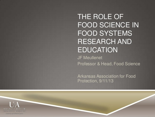 THE ROLE OF FOOD SCIENCE IN FOOD SYSTEMS RESEARCH AND EDUCATION JF Meullenet Professor & Head, Food Science Arkansas Assoc...