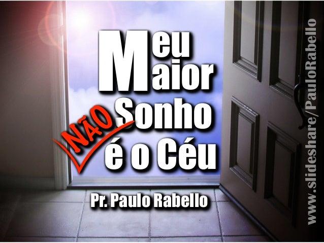 Pr. Paulo RabelloPr. Paulo RabelloPr. Paulo Rabello eu aiorMeu aiorMeu aiorMSonhoSonhoSonho é o Céué o Céué o CéuNÃO NÃO N...