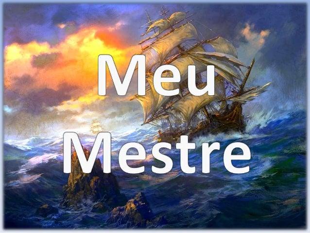 A minha vida é do Mestre Meu coração é do meu Mestre