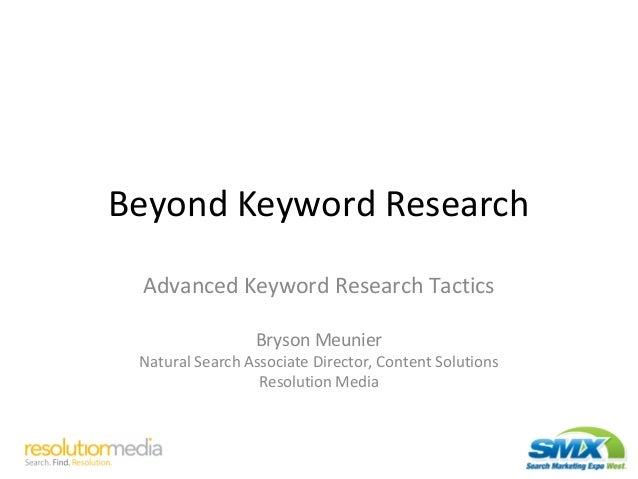 Beyond Keyword Research Advanced Keyword Research Tactics Bryson Meunier Natural Search Associate Director, Content Soluti...