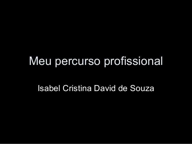 Meu percurso profissionalIsabel Cristina David de Souza