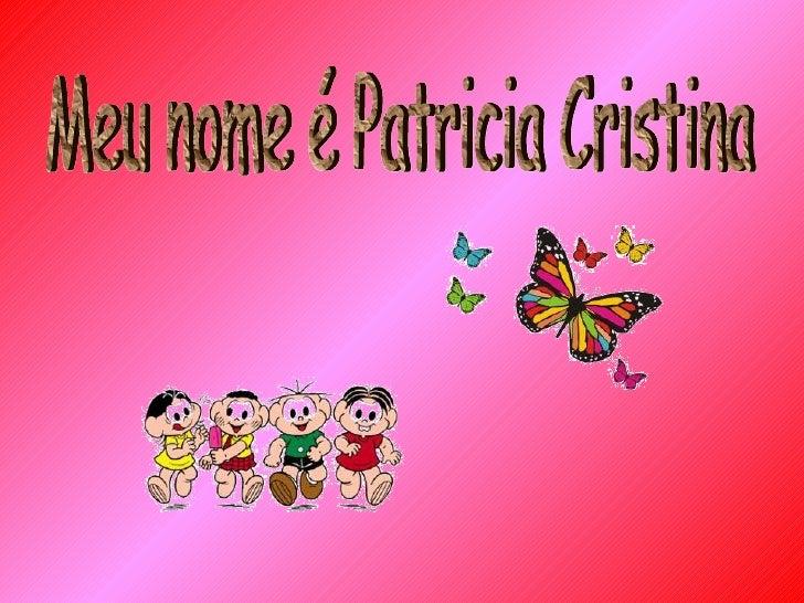 Meu nome é Patricia Cristina