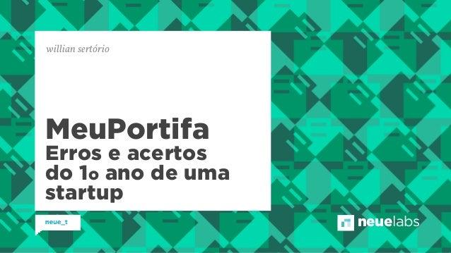 neuelabs MeuPortifa Erros e acertos do 1o ano de uma startup willian sertório