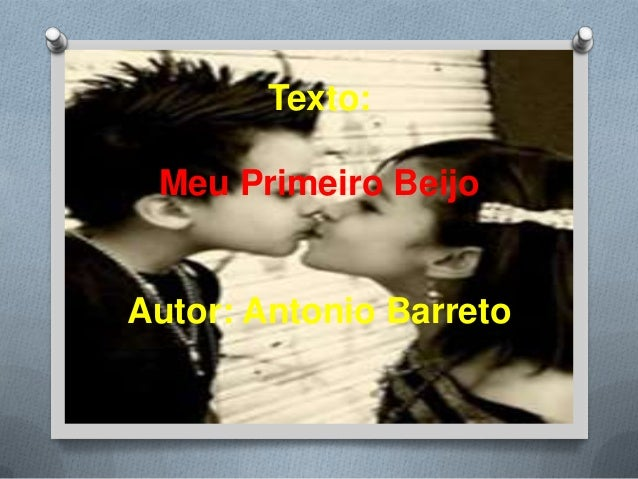 Texto:Meu Primeiro BeijoAutor: Antonio Barreto