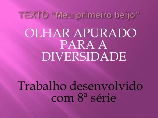OLHAR APURADO PARA A DIVERSIDADE Trabalho desenvolvido com 8ª série