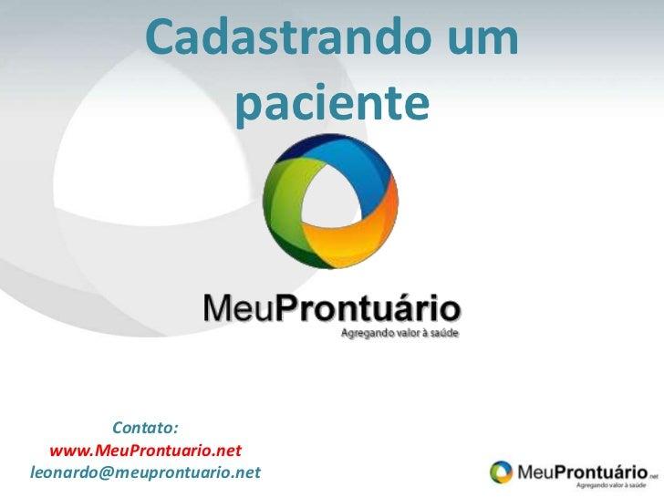 Cadastrando um paciente<br />Contato:<br />www.MeuProntuario.net<br />leonardo@meuprontuario.net<br />