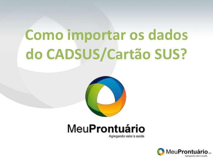 Como importar os dados do CADSUS/Cartão SUS?<br />