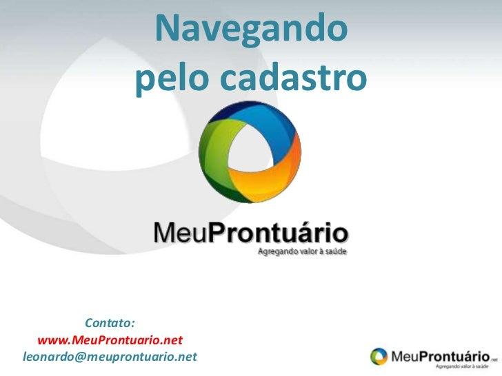 Navegando pelo cadastro<br />Contato:<br />www.MeuProntuario.net<br />leonardo@meuprontuario.net<br />