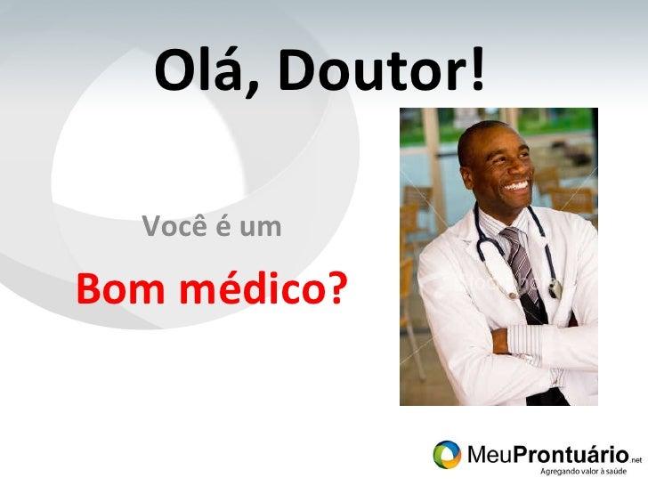 Olá, Doutor! Você é um Bom médico?