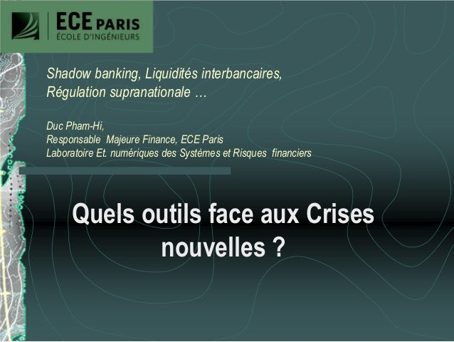 Shadow banking, Liquidités interbancaires, Régulation supranationale … Duc Pham-Hi, Responsable Majeure Finance, ECE Paris...