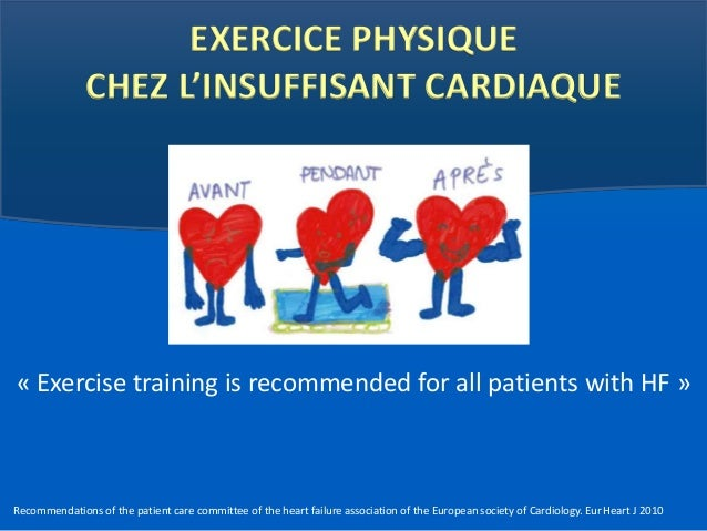 EXERCICE PHYSIQUE  CHEZ L'INSUFFISANT CARDIAQUE  « Exercise training is recommended for all patients with HF »  Recommenda...