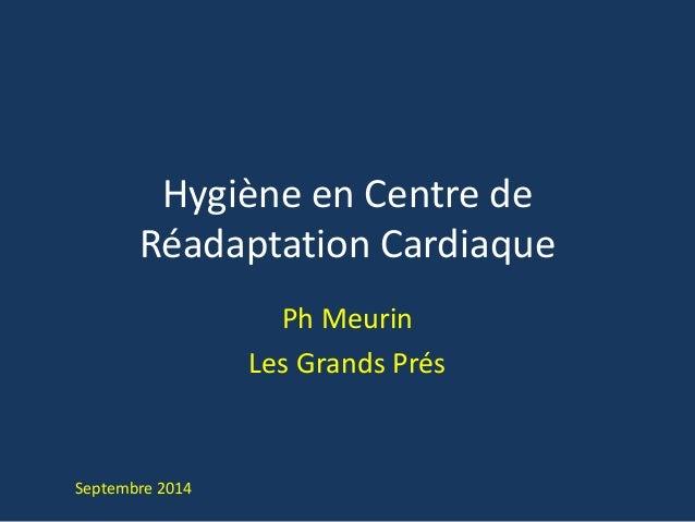 Hygiène en Centre de  Réadaptation Cardiaque  Ph Meurin  Les Grands Prés  Septembre 2014