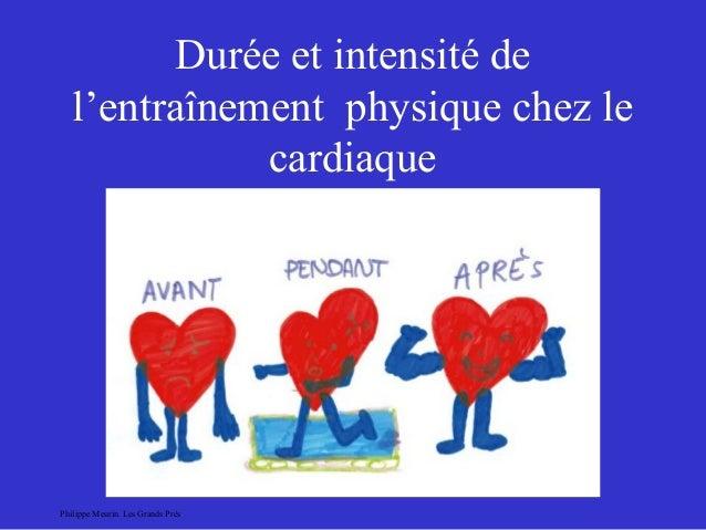 Durée et intensité de  l'entraînement physique chez le  cardiaque  Philippe Meurin. Les Grands Prés