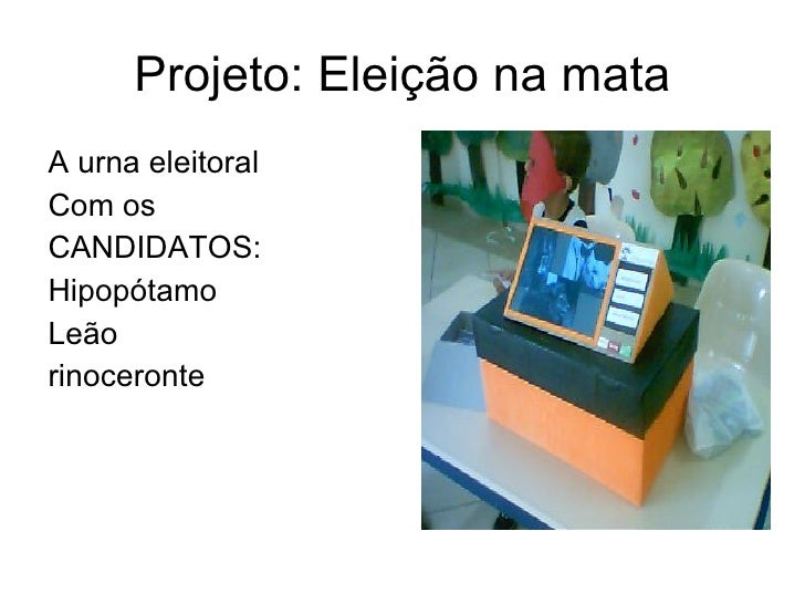Projeto: Eleição na mata <ul><li>A urna eleitoral </li></ul><ul><li>Com os </li></ul><ul><li>CANDIDATOS: </li></ul><ul><li...