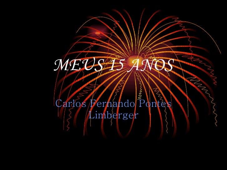 MEUS 15 ANOS Carlos Fernando Pontes Limberger