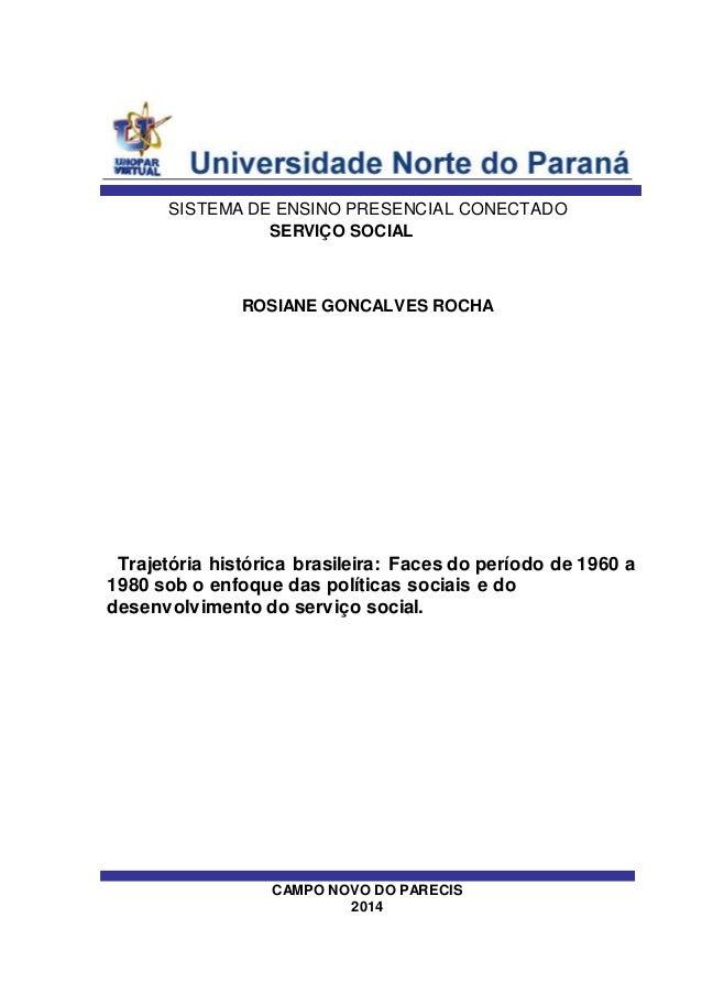 SISTEMA DE ENSINO PRESENCIAL CONECTADO  SERVIÇO SOCIAL  ROSIANE GONCALVES ROCHA  Trajetória histórica brasileira: Faces do...