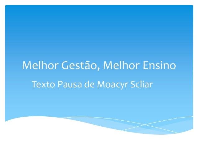 Melhor Gestão, Melhor Ensino Texto Pausa de Moacyr Scliar