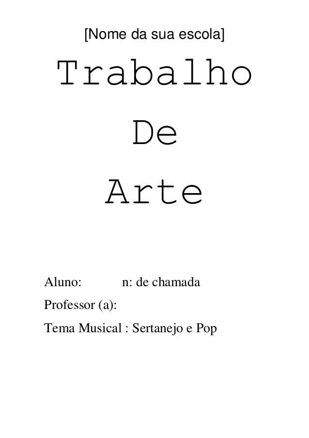 [Nome da sua escola] Trabalho De Arte Aluno: n: de chamada Professor (a): Tema Musical : Sertanejo e Pop