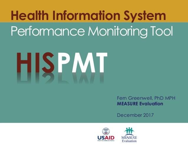 Health Information System Performance Monitoring Tool Fern Greenwell, PhD MPH MEASURE Evaluation December 2017 HISPMT