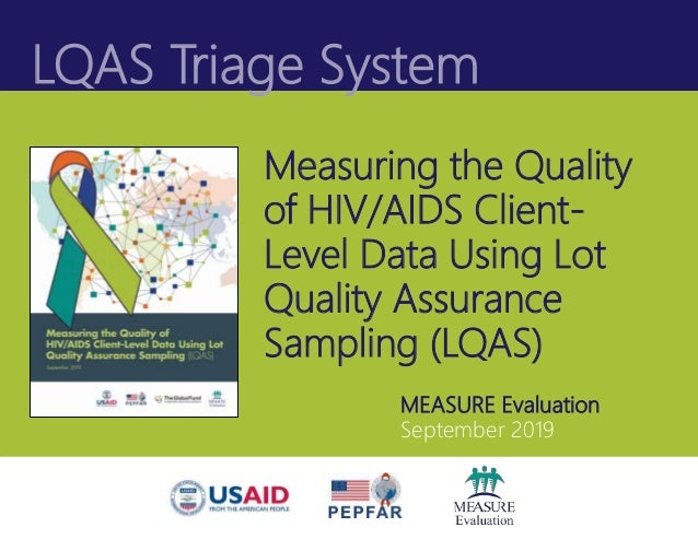 LQAS Triage System MEASURE Evaluation September 2019 Measuring the Quality of HIV/AIDS Client- Level Data Using Lot Qualit...